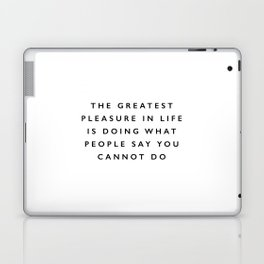 The Greatest Pleasure in Life is Doing What People Say You Cannot Do black and white typography Laptop & iPad Skin
