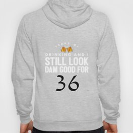 Years Of Drinking And I Still Look Dam Good For 36 Hoody