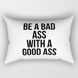 Be a bad ass with a good ass Rectangular Pillow