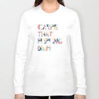 carpe diem Long Sleeve T-shirts featuring Carpe Diem by Little Joy Designs