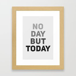 No Day But Today Framed Art Print