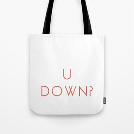 Im up for you being down Tote Bag