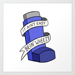 It Ain't Easy Bein' Wheezy Art Print