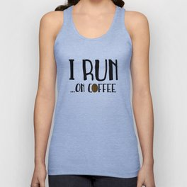 I Run ... On Coffee Unisex Tank Top