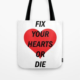 Fix Your Hearts Or Die (Black Text) Tote Bag