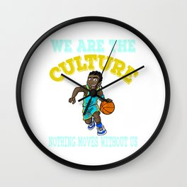 """""""We Are The Culture Nothing Moves Without Us"""" tee design perfect for sports lovers like you!  Wall Clock"""