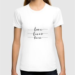Love Lives Here black and white typography poster for home bedroom apartment room wall art decor T-shirt