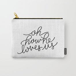 Oh How He Loves Us Carry-All Pouch