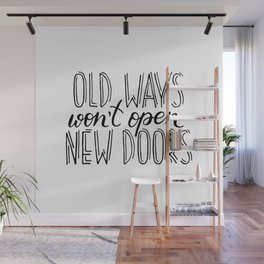 """""""Old ways won't open new doors"""" quote Wall Mural"""