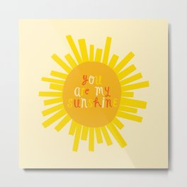 You Are My Sunshine // Yellow Metal Print