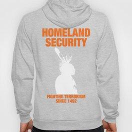 Homeland Security - Fighting Terrorism Since 1492 Hoody