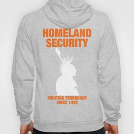 Homeland Security - Fighting Terrorism Since 1492 Hoody