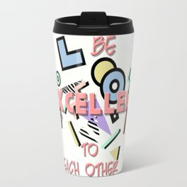 Be Excellent to Each Other Travel Mug