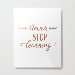 Never stop learning, copper Metal Print