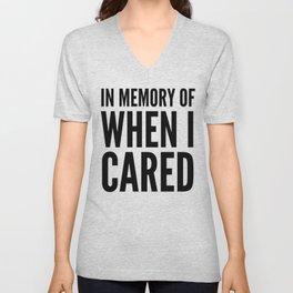 IN MEMORY OF WHEN I CARED Unisex V-Neck