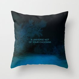 A Universe Not of Your Choosing Throw Pillow