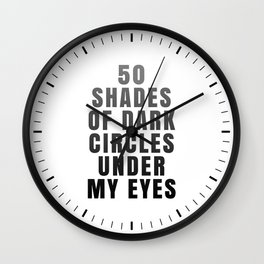 50 Shades of Dark Circles Under My Eyes Wall Clock