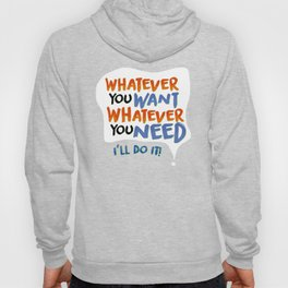 Whatever You Want Whatever You Need! Hoody
