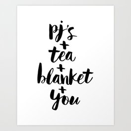 PJs Tea Blanket and You black-white contemporary typography poster home wall decor bedroom Art Print