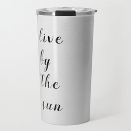 Live By The Sun Travel Mug