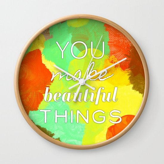 You Make Beautiful Things Wall Clock