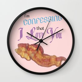I'm Confessing that I Love You (Bacon) Wall Clock
