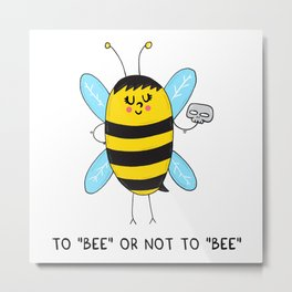 To BEE or not to BEE Metal Print