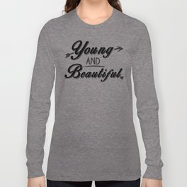 Young and Beautiful Long Sleeve T-shirt