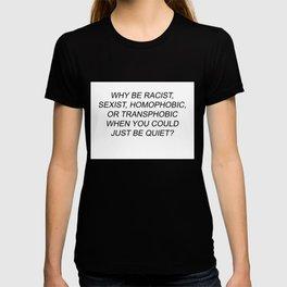 why be racis, sexist, homophobic, transphobic T-shirt