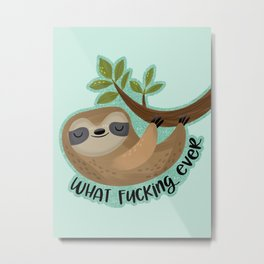 Sloth says... What Fucking Ever Metal Print
