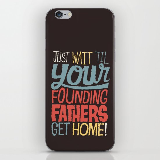 Just wait 'til your founding fathers get home! iPhone Skin