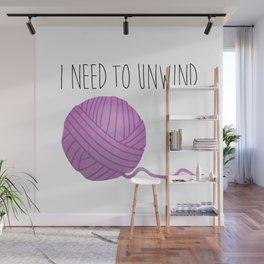 I Need To Unwind Wall Mural