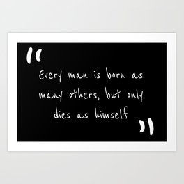 Every man is born as many others, but only dies as himself Art Print