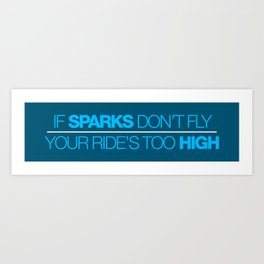 If sparks don't fly, your ride's too high v4 HQvector Art Print