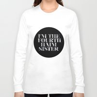 haim Long Sleeve T-shirts featuring I'm the fourth Haim sister by Shelby M.