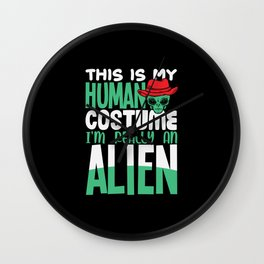 This is my Human Costume Im really an alien Wall Clock