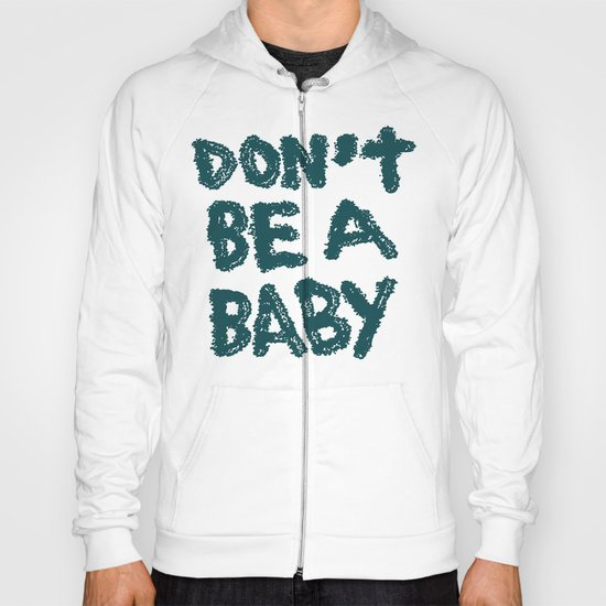 DON'T BE A BABY Hoody