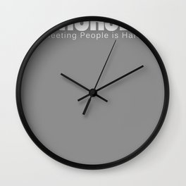 Meeting People is Hard T-Shirt Wall Clock