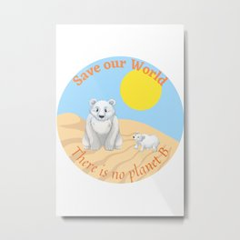Save the world - There is no planet b Metal Print