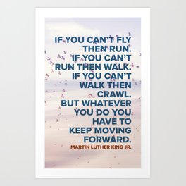 Inspirational Quote - Keep Moving Forward - Martin Luther King Art Print
