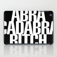 bitch iPad Cases featuring Abracadabra Bitch by Borning Freaks