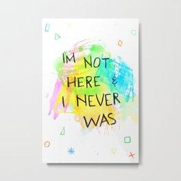 Not Here Metal Print