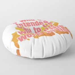 Be who God intended you to be and you will set the world on fire Floor Pillow