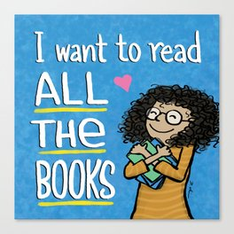 I want to read ALL THE BOOKS (Book Hugger) Canvas Print