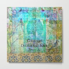 Courage! Do not fall back JOAN OF ARC quote Metal Print