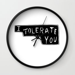 I Tolerate You Wall Clock
