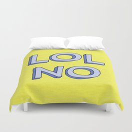 LOL NO Duvet Cover