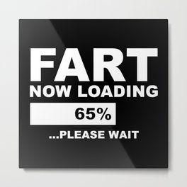 Fart Now Loading Metal Print