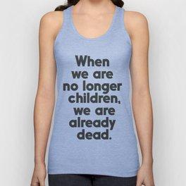 When we are no longer children, we are already dead, Constantin Brancusi quote poster art, inspire Unisex Tank Top