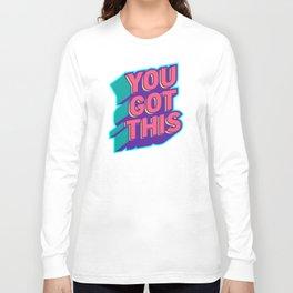 You Got This Long Sleeve T-shirt